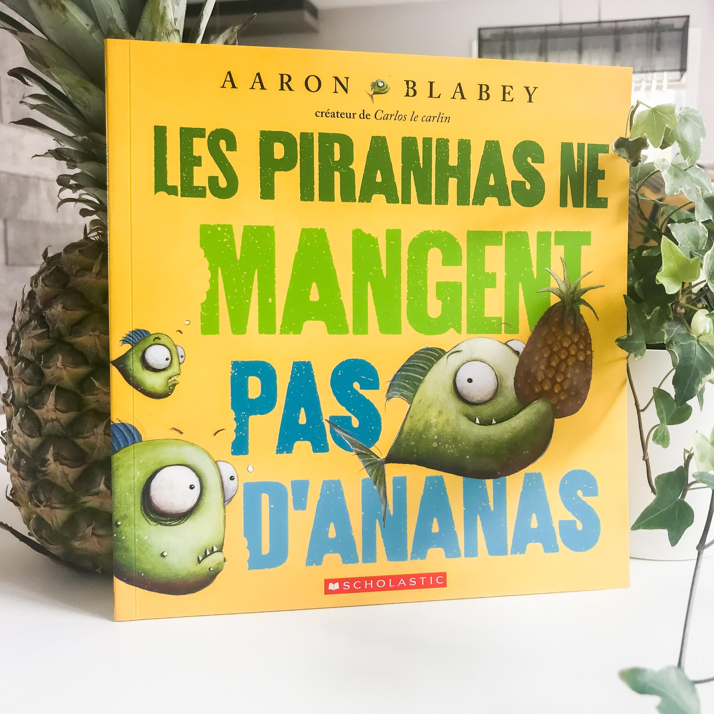 Les piranhas ne mangent pas d'ananas! (Scholastic)